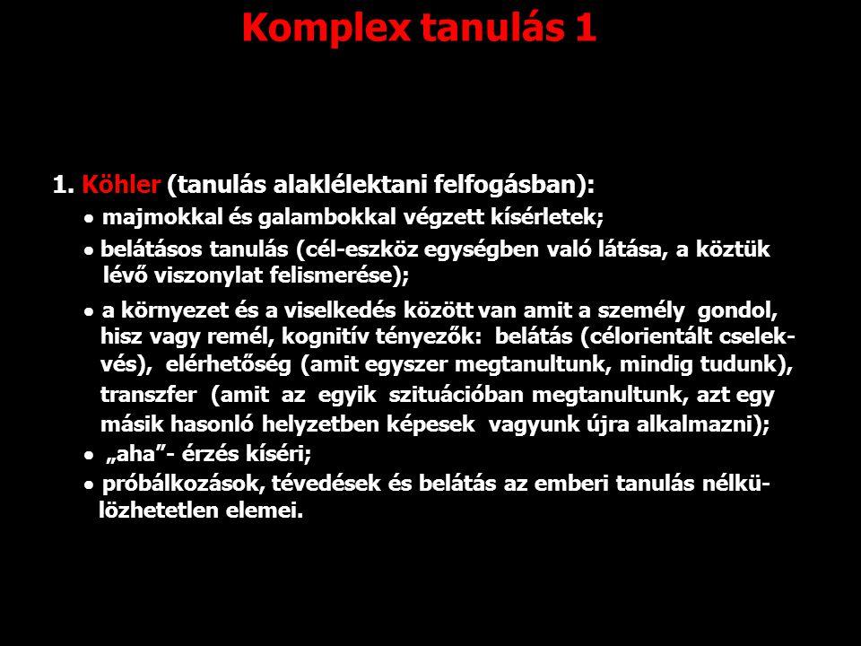 Komplex tanulás 1 1. Köhler (tanulás alaklélektani felfogásban):  majmokkal és galambokkal végzett kísérletek;  belátásos tanulás (cél-eszköz egység