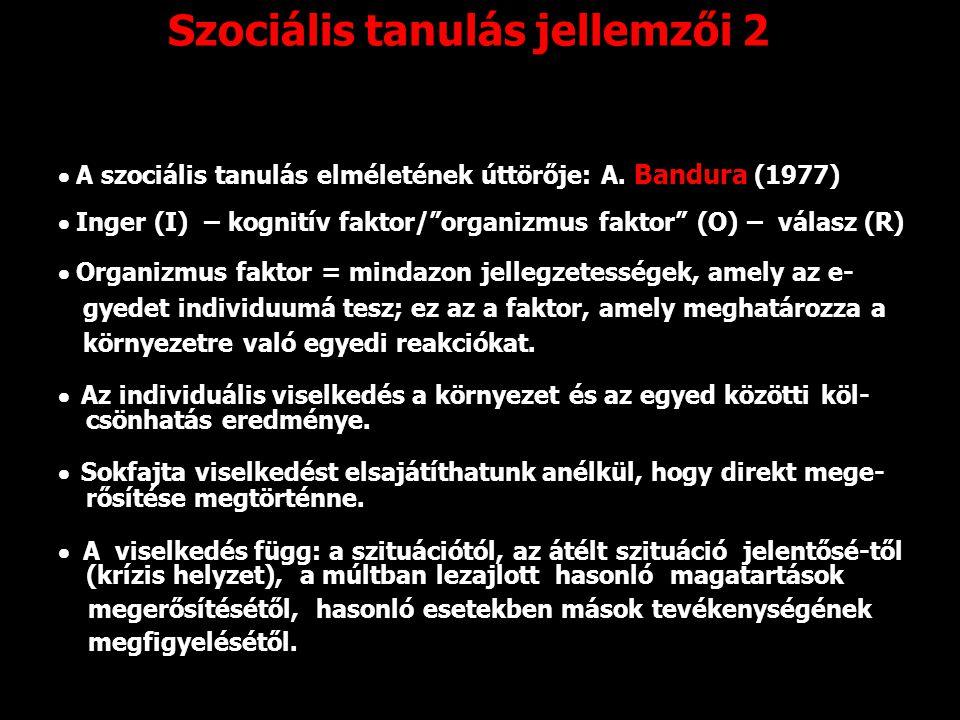 """Szociális tanulás jellemzői 2  A szociális tanulás elméletének úttörője: A. Bandura (1977)  Inger (I) – kognitív faktor/""""organizmus faktor"""" (O) – vá"""