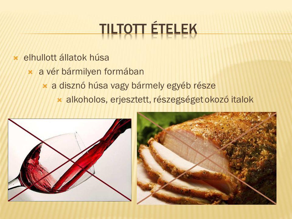  elhullott állatok húsa  a vér bármilyen formában  a disznó húsa vagy bármely egyéb része  alkoholos, erjesztett, részegséget okozó italok
