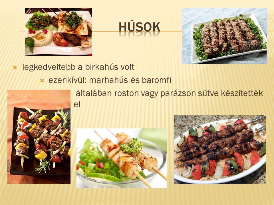  legkedveltebb a birkahús volt  ezenkívül: marhahús és baromfi  általában roston vagy parázson sütve készítették el