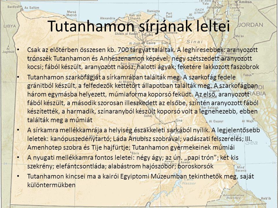 Tutanhamon sírjának leltei Csak az előtérben összesen kb. 700 tárgyat találtak. A leghíresebbek: aranyozott trónszék Tutanhamon és Anheszenamon képéve