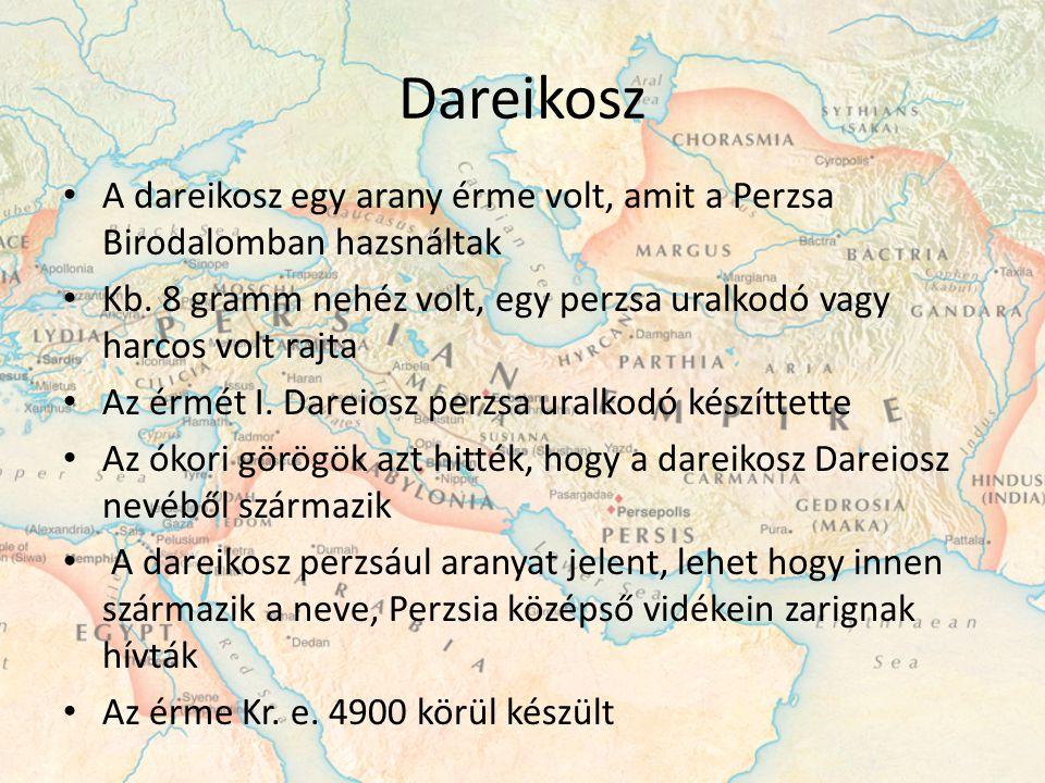Dareikosz A dareikosz egy arany érme volt, amit a Perzsa Birodalomban hazsnáltak Kb. 8 gramm nehéz volt, egy perzsa uralkodó vagy harcos volt rajta Az