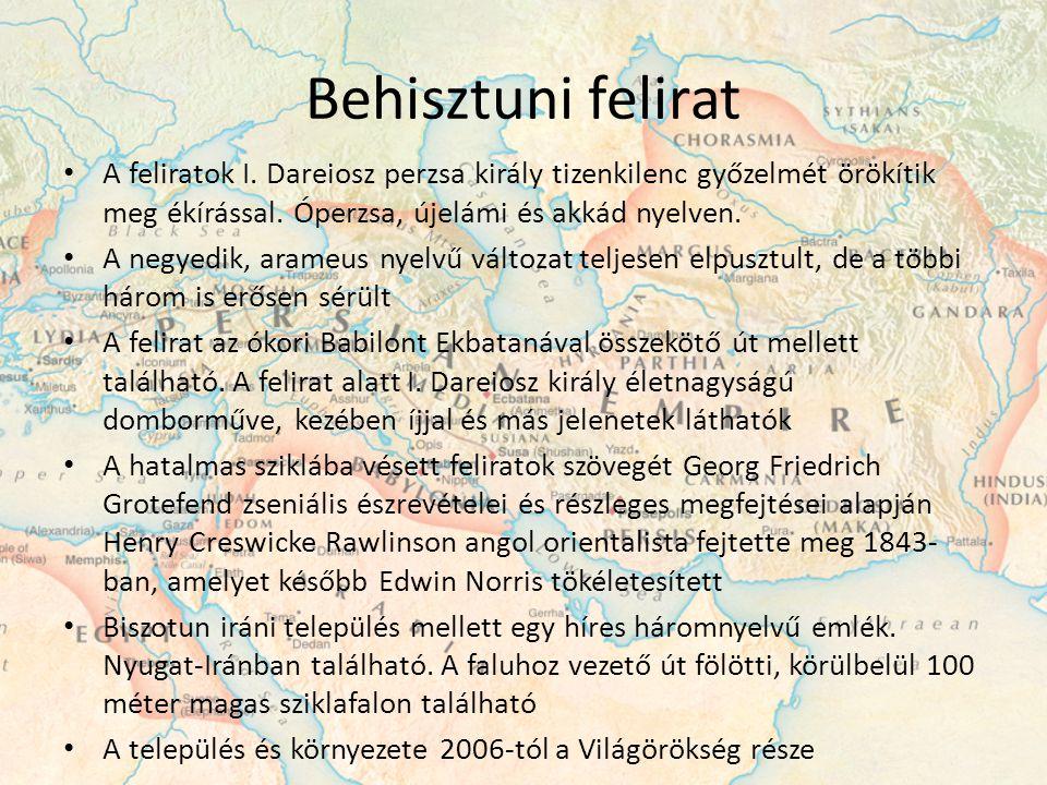 Behisztuni felirat A feliratok I. Dareiosz perzsa király tizenkilenc győzelmét örökítik meg ékírással. Óperzsa, újelámi és akkád nyelven. A negyedik,