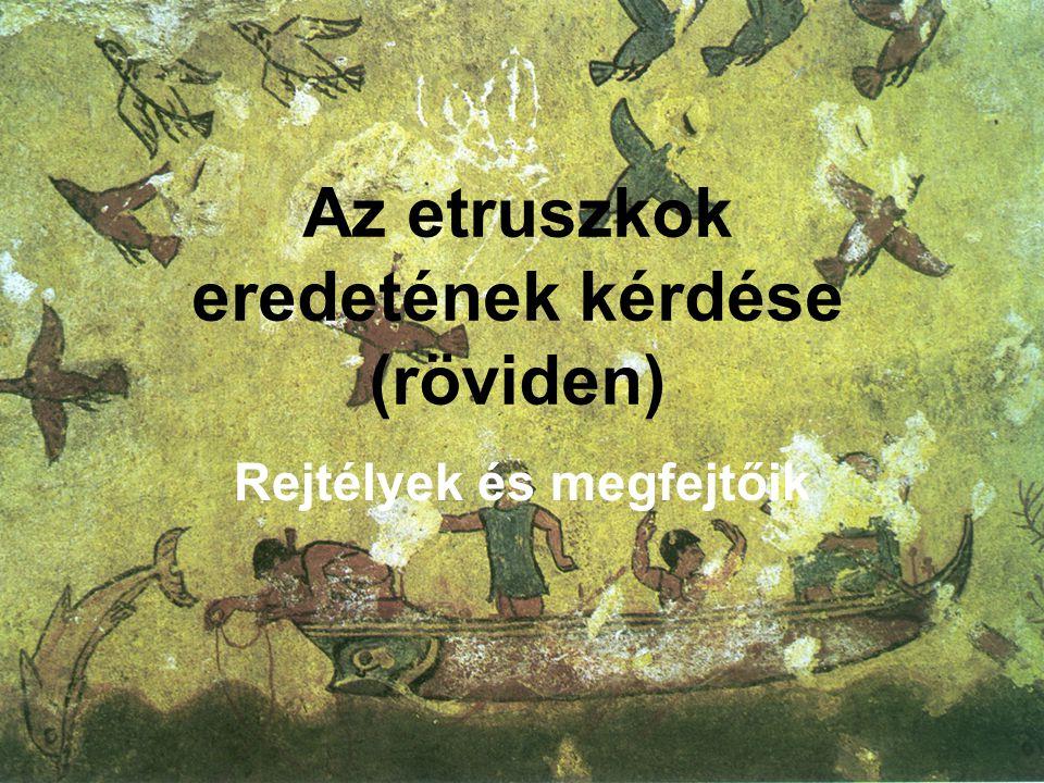 Az etruszkok eredetének kérdése (röviden) Rejtélyek és megfejtőik