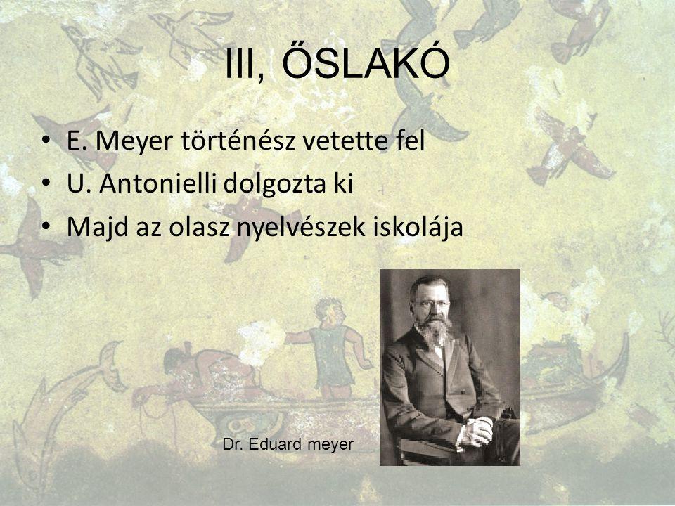 III, ŐSLAKÓ E. Meyer történész vetette fel U. Antonielli dolgozta ki Majd az olasz nyelvészek iskolája Dr. Eduard meyer