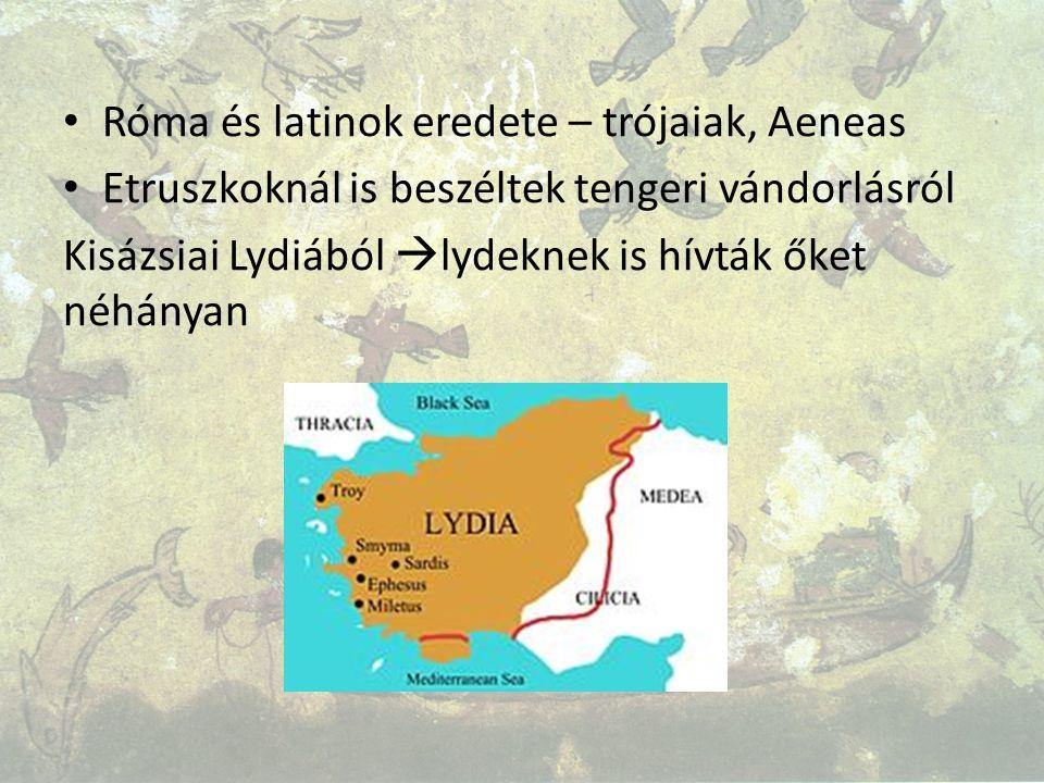 Róma és latinok eredete – trójaiak, Aeneas Etruszkoknál is beszéltek tengeri vándorlásról Kisázsiai Lydiából  lydeknek is hívták őket néhányan