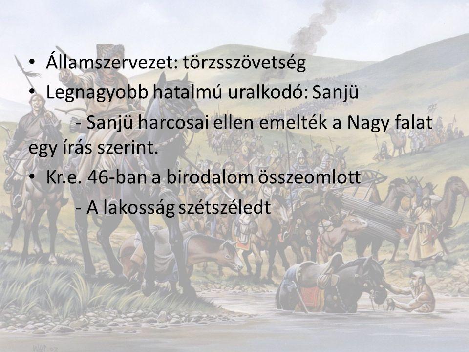 Államszervezet: törzsszövetség Legnagyobb hatalmú uralkodó: Sanjü - Sanjü harcosai ellen emelték a Nagy falat egy írás szerint. Kr.e. 46-ban a birodal
