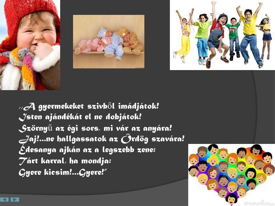 ,,A gyermekeket szivb ő l imádjátok.Isten ajándékát el ne dobjátok.