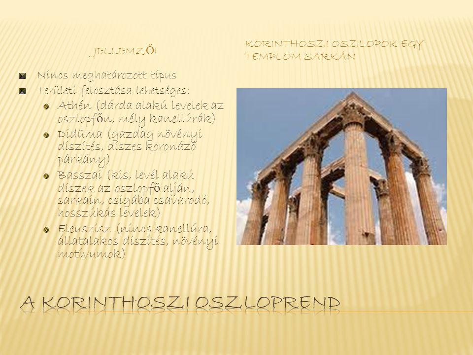 JELLEMZ Ő I KORINTHOSZI OSZLOPOK EGY TEMPLOM SARKÁN Nincs meghatározott típus Területi felosztása lehetséges: Athén (dárda alakú levelek az oszlopf ő