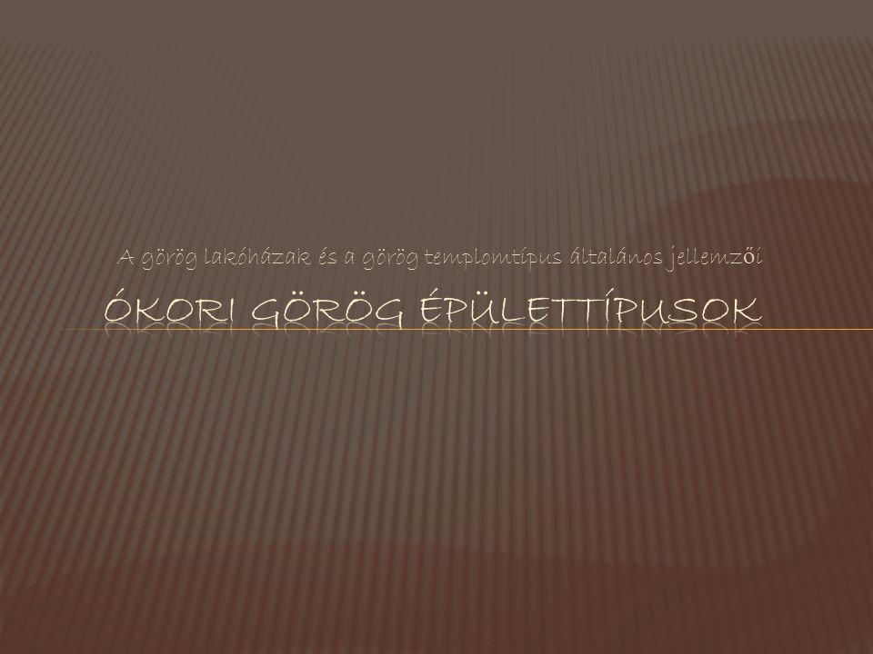 A görög lakóházak és a görög templomtípus általános jellemz ő i