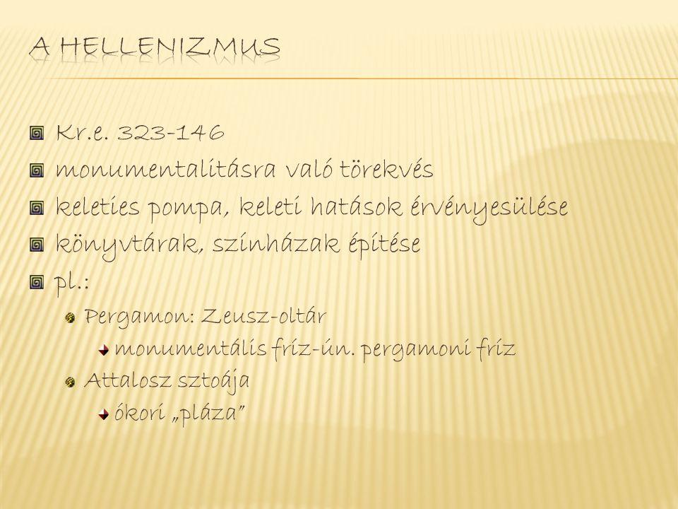 Kr.e. 323-146 monumentalitásra való törekvés keleties pompa, keleti hatások érvényesülése könyvtárak, színházak építése pl.: Pergamon: Zeusz-oltár mon