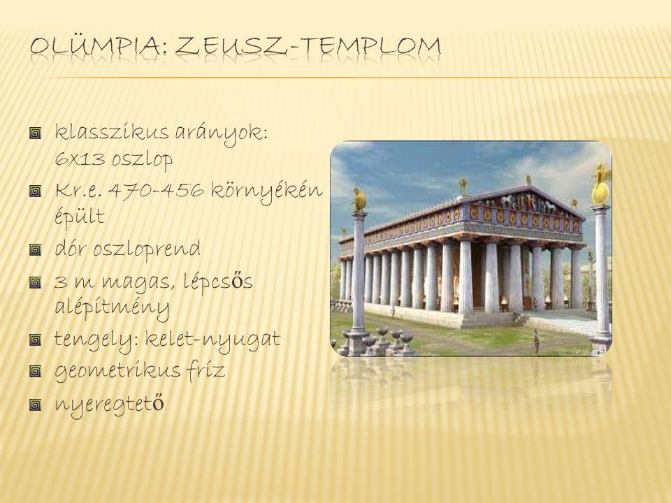 klasszikus arányok: 6x13 oszlop Kr.e. 470-456 környékén épült dór oszloprend 3 m magas, lépcs ő s alépítmény tengely: kelet-nyugat geometrikus fríz ny