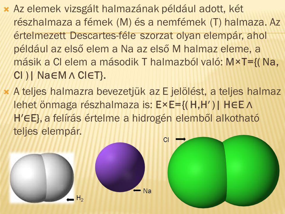  Az elemek vizsgált halmazának például adott, két részhalmaza a fémek (M) és a nemfémek (T) halmaza.