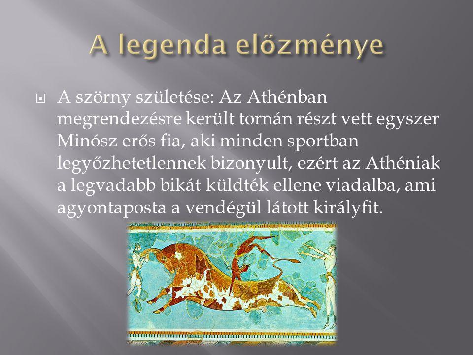  A szörny születése: Az Athénban megrendezésre került tornán részt vett egyszer Minósz erős fia, aki minden sportban legyőzhetetlennek bizonyult, ezé
