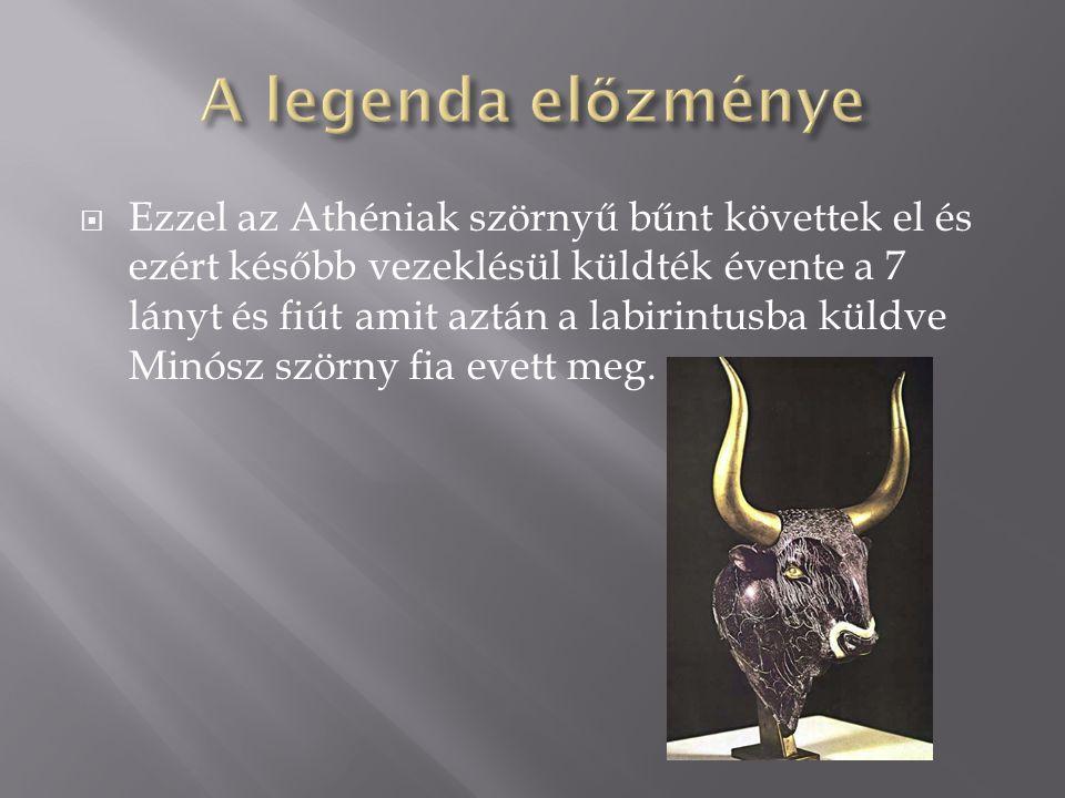  Ezzel az Athéniak szörnyű bűnt követtek el és ezért később vezeklésül küldték évente a 7 lányt és fiút amit aztán a labirintusba küldve Minósz szörn
