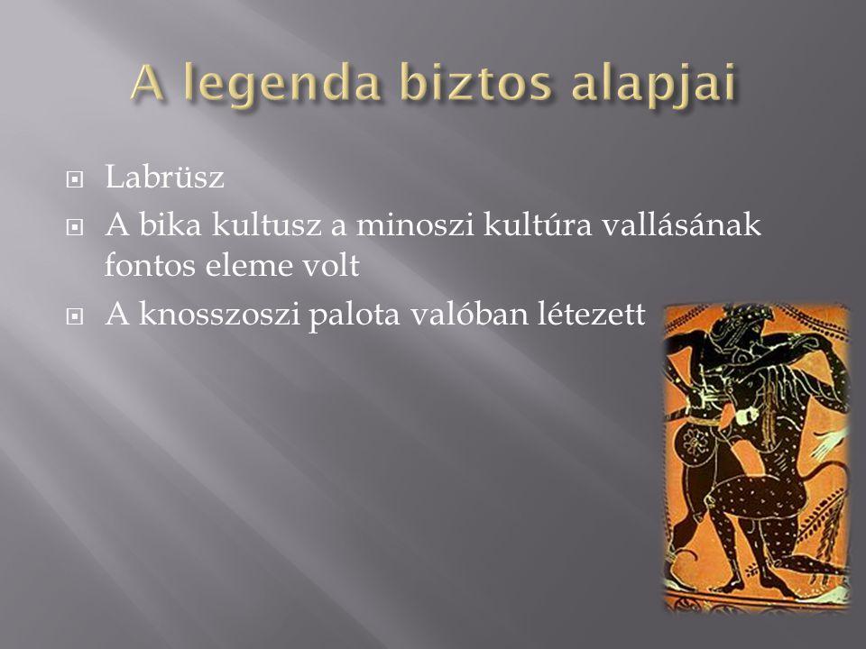  Labrüsz  A bika kultusz a minoszi kultúra vallásának fontos eleme volt  A knosszoszi palota valóban létezett