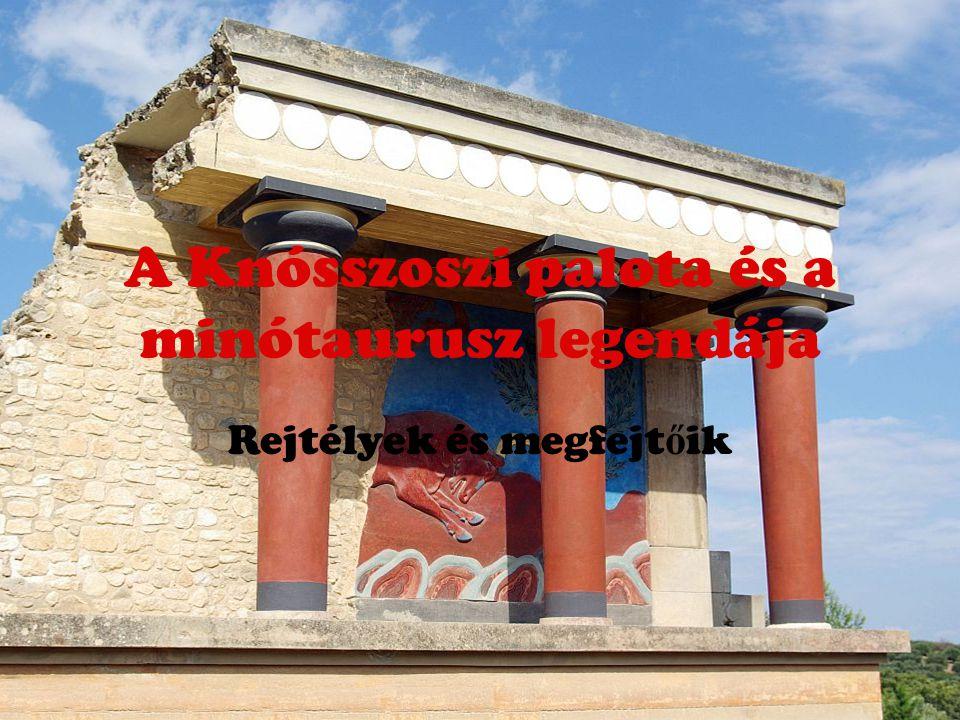 A Knósszoszi palota és a minótaurusz legendája Rejtélyek és megfejt ő ik