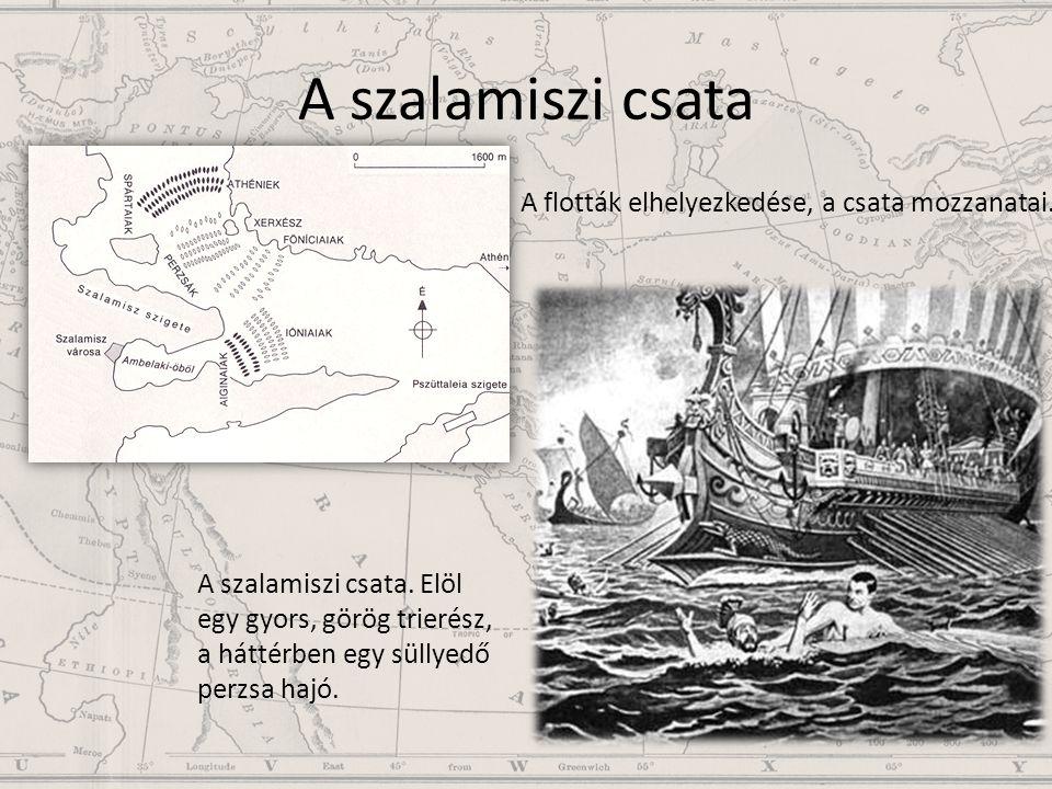 A szalamiszi csata A flották elhelyezkedése, a csata mozzanatai. A szalamiszi csata. Elöl egy gyors, görög trierész, a háttérben egy süllyedő perzsa h