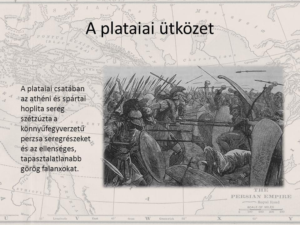 A plataiai ütközet A plataiai csatában az athéni és spártai hoplita sereg szétzúzta a könnyűfegyverzetű perzsa seregrészeket és az ellenséges, tapaszt