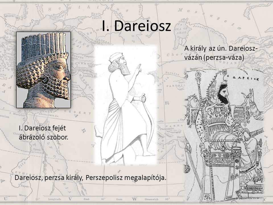I. Dareiosz I. Dareiosz fejét ábrázoló szobor. Dareiosz, perzsa király, Perszepolisz megalapítója. A király az ún. Dareiosz- vázán (perzsa-váza)
