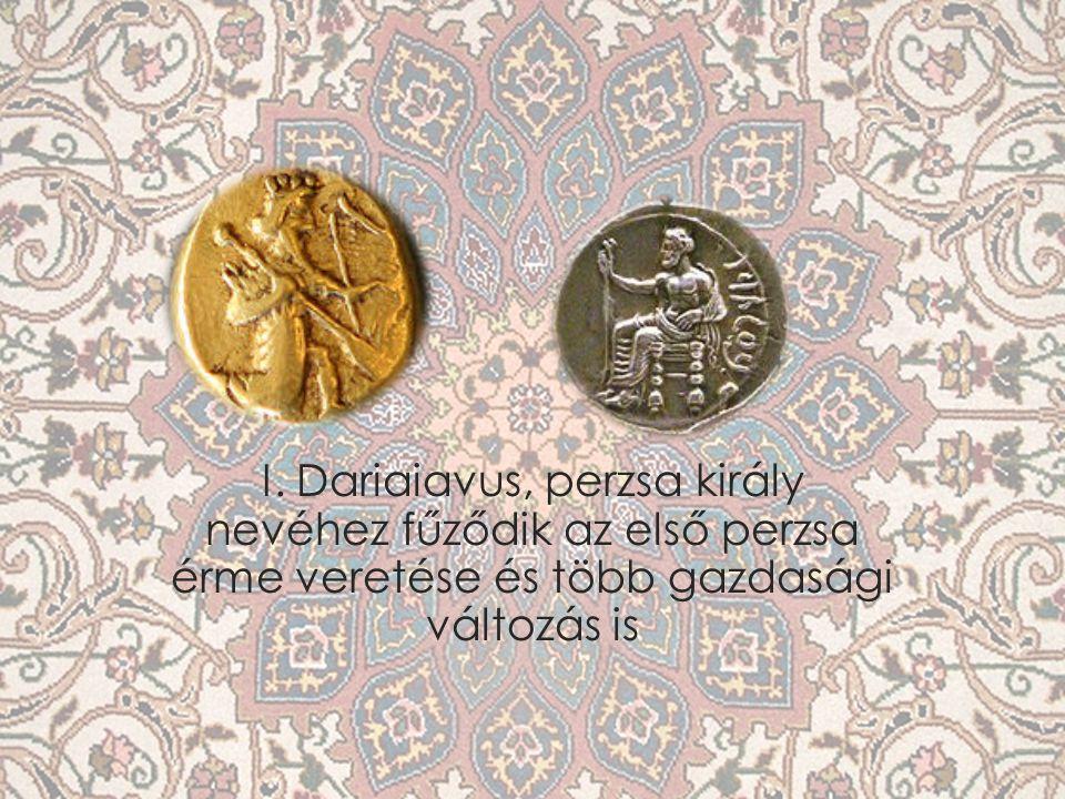 I. Dariaiavus, perzsa király nevéhez fűződik az első perzsa érme veretése és több gazdasági változás is
