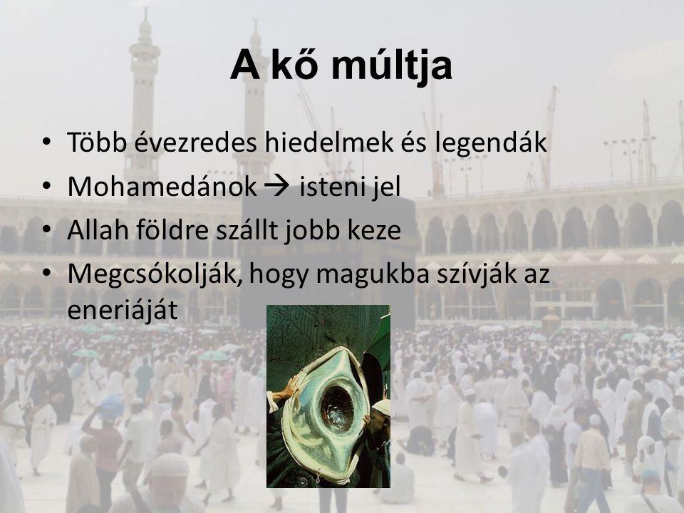 A kő múltja Több évezredes hiedelmek és legendák Mohamedánok  isteni jel Allah földre szállt jobb keze Megcsókolják, hogy magukba szívják az eneriájá