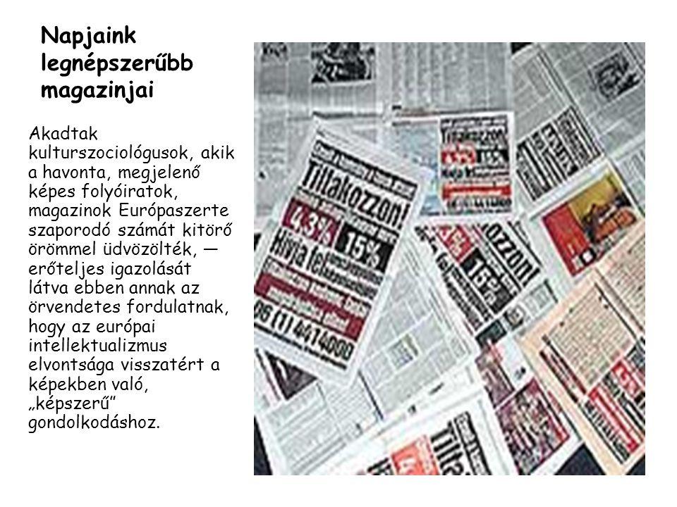 Napjaink legnépszerűbb magazinjai Akadtak kulturszociológusok, akik a havonta, megjelenő képes folyóiratok, magazinok Európaszerte szaporodó számát ki