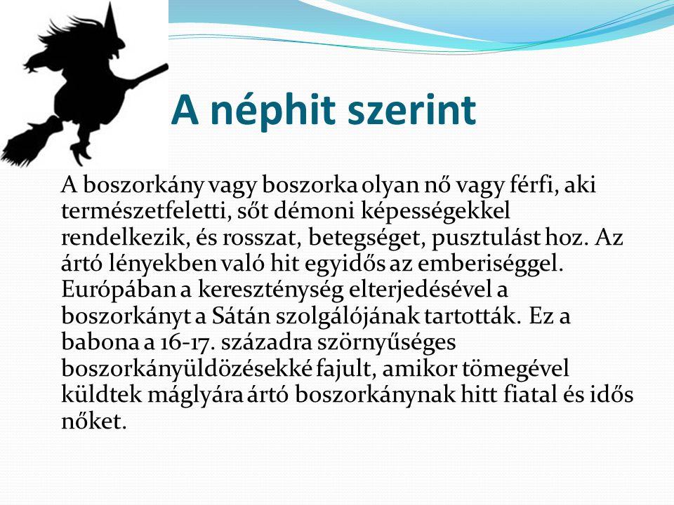 A néphit szerint A boszorkány vagy boszorka olyan nő vagy férfi, aki természetfeletti, sőt démoni képességekkel rendelkezik, és rosszat, betegséget, pusztulást hoz.