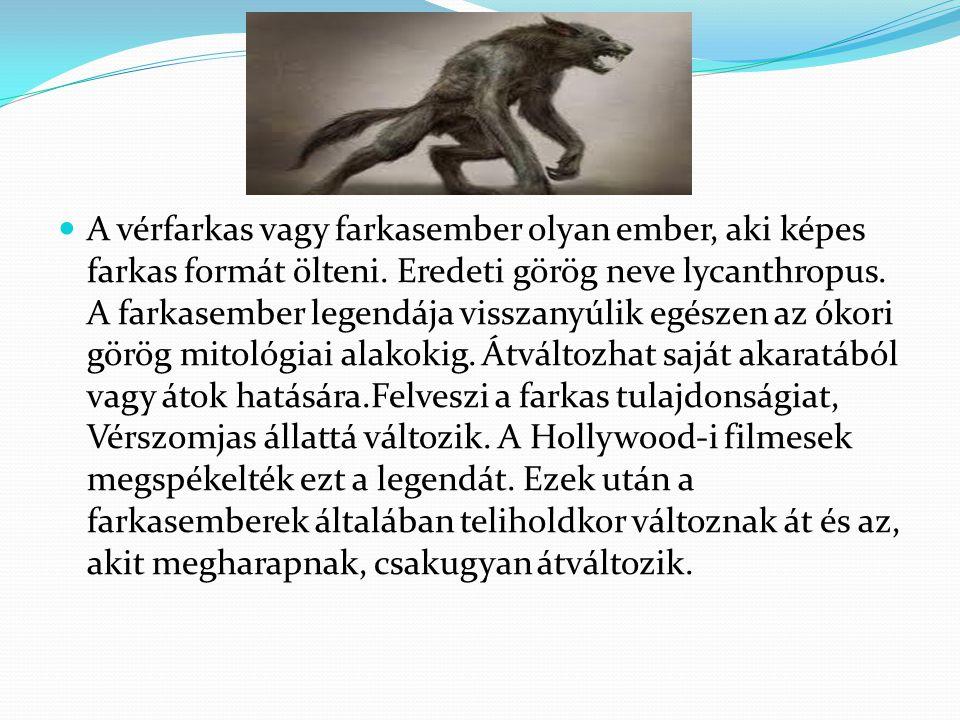 A vérfarkas vagy farkasember olyan ember, aki képes farkas formát ölteni.