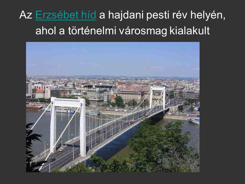 Az Erzsébet híd a hajdani pesti rév helyén, ahol a történelmi városmag kialakultErzsébet híd