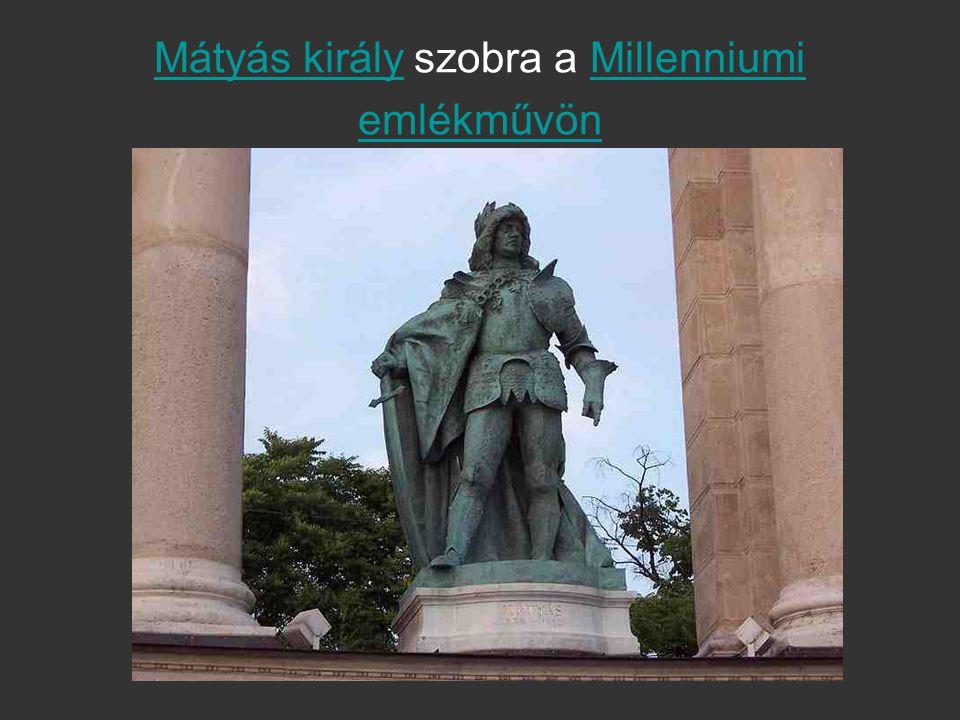 Mátyás királyMátyás király szobra a Millenniumi emlékművönMillenniumi emlékművön