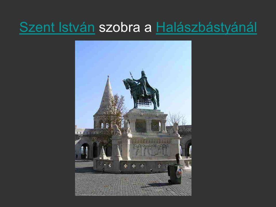 Szent IstvánSzent István szobra a HalászbástyánálHalászbástyánál