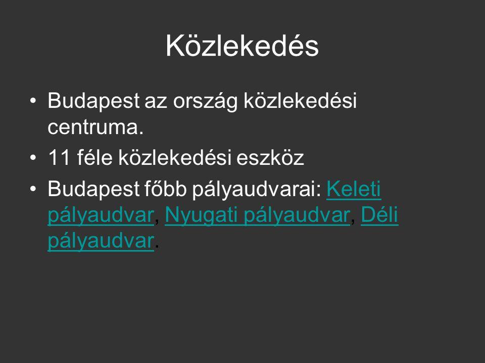 Közlekedés Budapest az ország közlekedési centruma. 11 féle közlekedési eszköz Budapest főbb pályaudvarai: Keleti pályaudvar, Nyugati pályaudvar, Déli