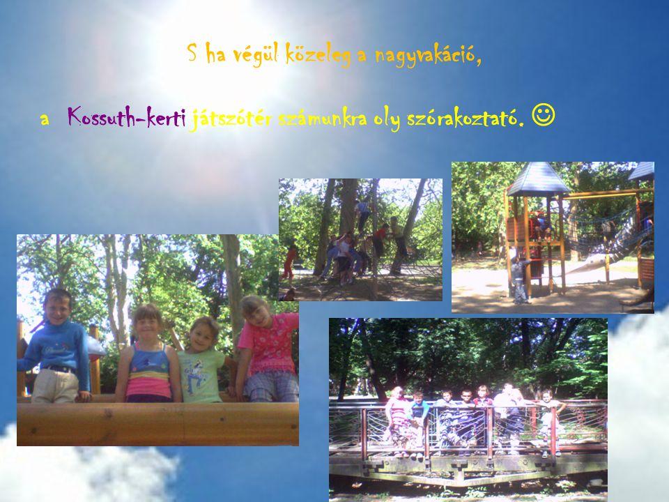 S ha végül közeleg a nagyvakáció, a Kossuth-kerti játszótér számunkra oly szórakoztató.
