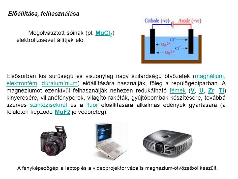 Előállítása, felhasználása Megolvasztott sóinak (pl. MgCl 2 ) elektrolízisével állítják elő.MgCl 2 Elsősorban kis sűrűségű és viszonylag nagy szilárds