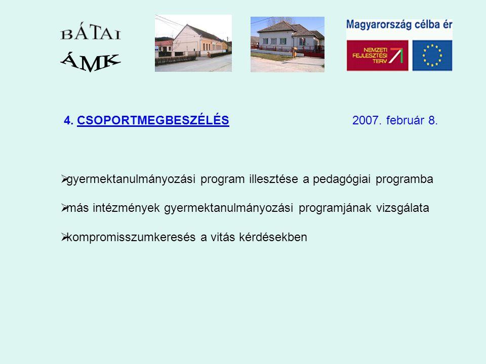 4. CSOPORTMEGBESZÉLÉS 2007. február 8.  gyermektanulmányozási program illesztése a pedagógiai programba  más intézmények gyermektanulmányozási progr