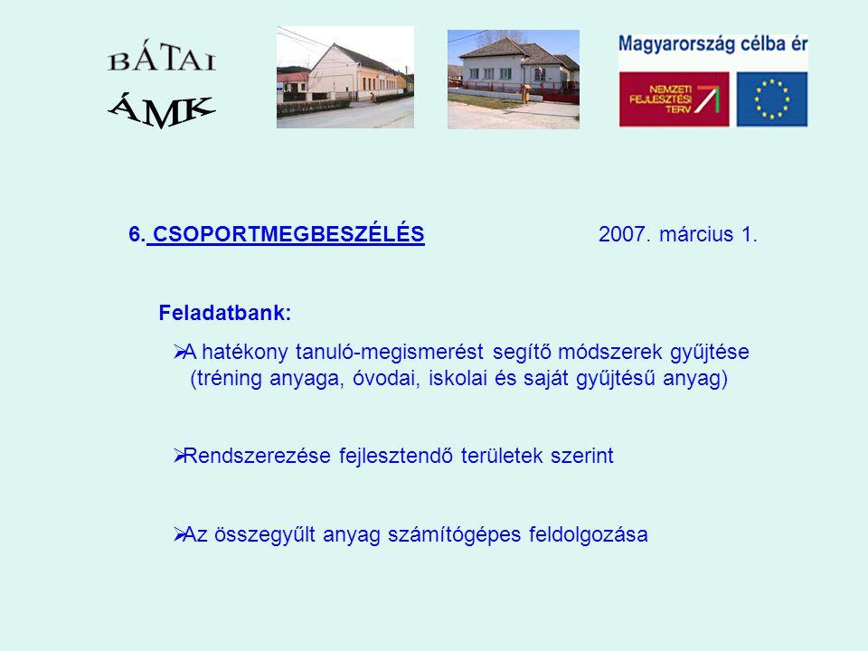 6. CSOPORTMEGBESZÉLÉS 2007. március 1. Feladatbank:  A hatékony tanuló-megismerést segítő módszerek gyűjtése (tréning anyaga, óvodai, iskolai és sajá