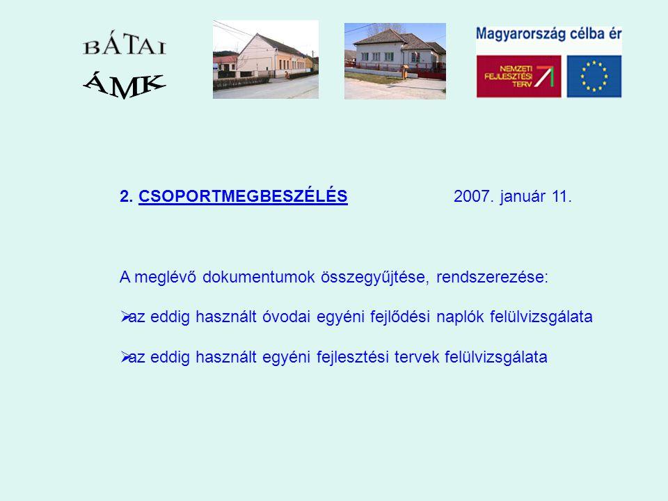 2. CSOPORTMEGBESZÉLÉS 2007. január 11. A meglévő dokumentumok összegyűjtése, rendszerezése:  az eddig használt óvodai egyéni fejlődési naplók felülvi