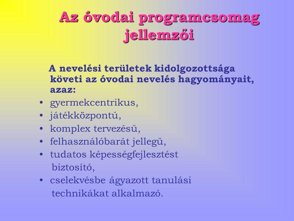 Az óvodai programcsomag jellemzői A nevelési területek kidolgozottsága követi az óvodai nevelés hagyományait, azaz: gyermekcentrikus, játékközpontú, komplex tervezésű, felhasználóbarát jellegű, tudatos képességfejlesztést biztosító, cselekvésbe ágyazott tanulási technikákat alkalmazó.
