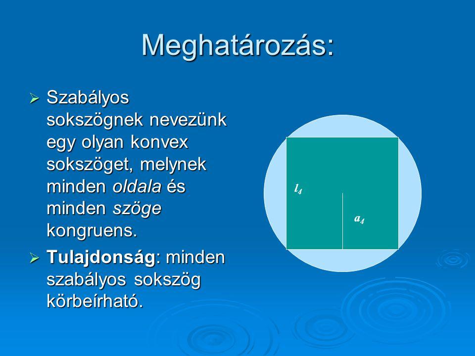 Elnevezések és jelölések  R: a szabályos sokszög köré írható kör sugara  O: a szabályos sokszög középpontja= a köré írt kör középpontja  l n : az n oldalú szabályos sokszög oldala  a n : az n oldalú szabályos sokszög apotémája= a kör középpontjából a sokszög oldalára bocsátott merőleges a3a3 l3l3