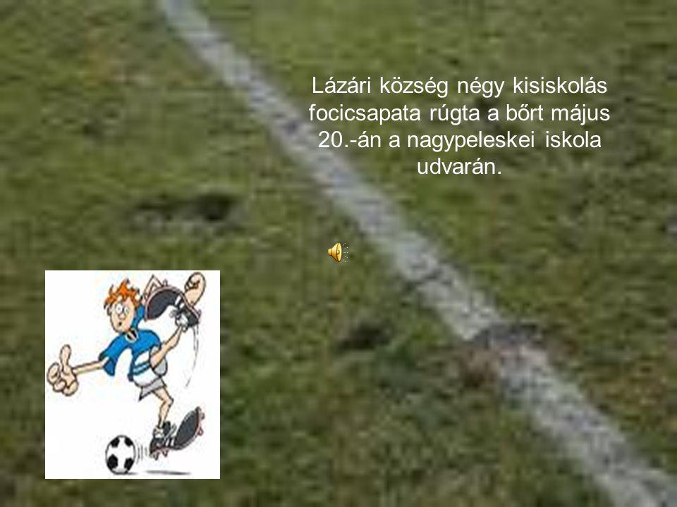 Lázári község négy kisiskolás focicsapata rúgta a bőrt május 20.-án a nagypeleskei iskola udvarán.