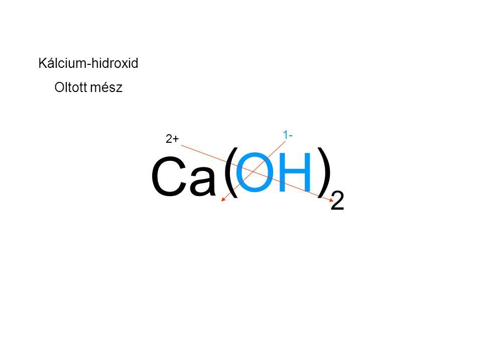 Ca OH 2+ 1- 2 Kálcium-hidroxid Oltott mész ( )