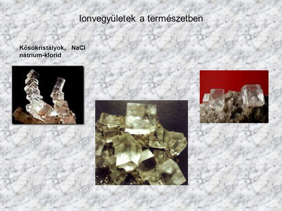 Ionvegyületek a természetben Kősókristályok, NaCl nátrium-klorid