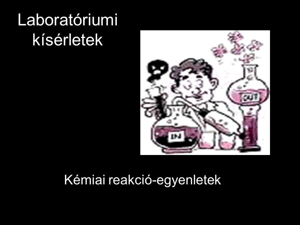 Laboratóriumi kísérletek Kémiai reakció-egyenletek