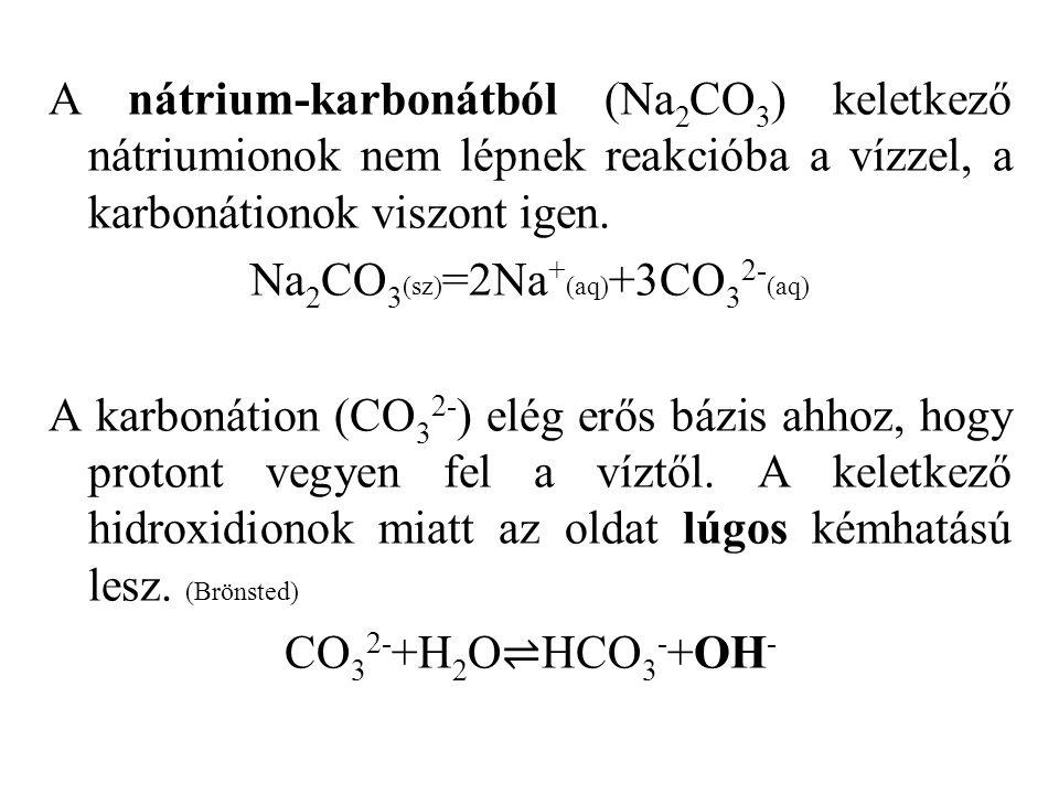 A nátrium-karbonátból (Na 2 CO 3 ) keletkező nátriumionok nem lépnek reakcióba a vízzel, a karbonátionok viszont igen.