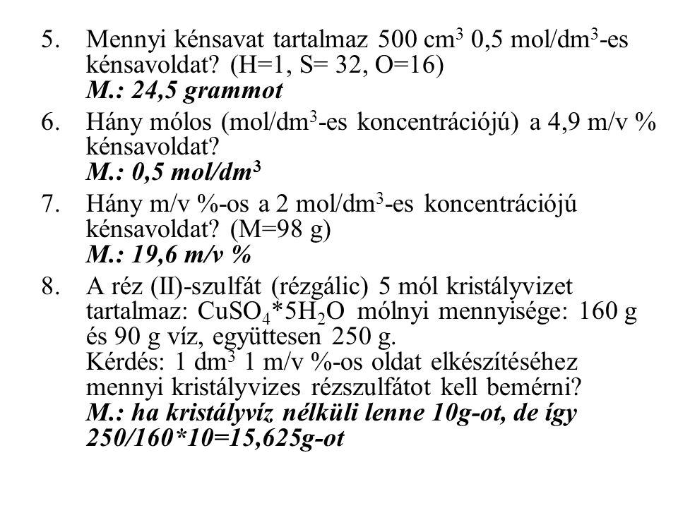 5.Mennyi kénsavat tartalmaz 500 cm 3 0,5 mol/dm 3 -es kénsavoldat.