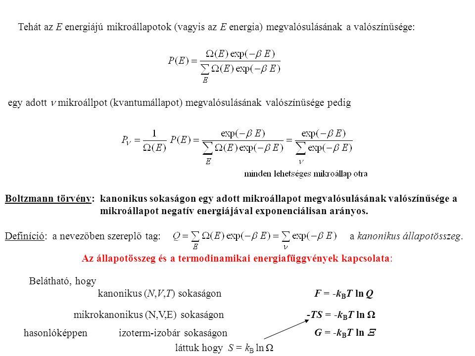 hasonlóképpen izoterm-izobár sokaságon Tehát az E energiájú mikroállapotok (vagyis az E energia) megvalósulásának a valószínűsége: egy adott mikroállpot (kvantumállapot) megvalósulásának valószínűsége pedig Boltzmann törvény: kanonikus sokaságon egy adott mikroállapot megvalósulásának valószínűsége a mikroállapot negatív energiájával exponenciálisan arányos.