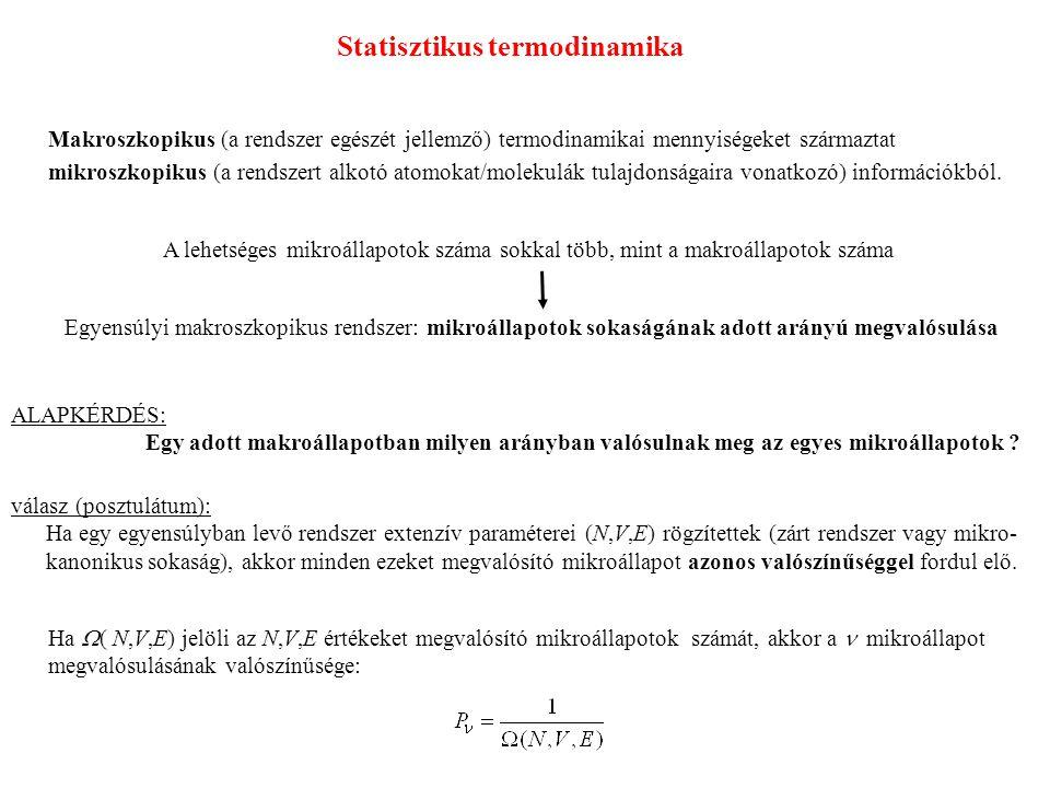 Statisztikus termodinamika Makroszkopikus (a rendszer egészét jellemző) termodinamikai mennyiségeket származtat mikroszkopikus (a rendszert alkotó atomokat/molekulák tulajdonságaira vonatkozó) információkból.