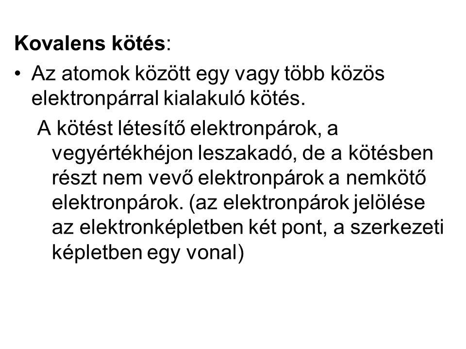 Kovalens kötés: Az atomok között egy vagy több közös elektronpárral kialakuló kötés. A kötést létesítő elektronpárok, a vegyértékhéjon leszakadó, de a