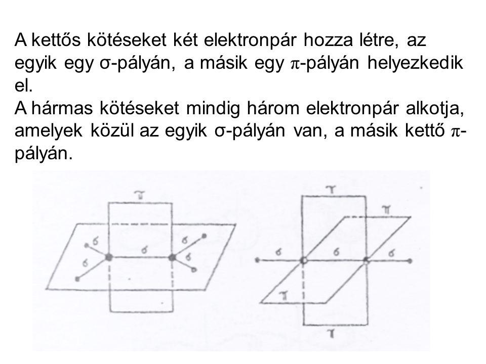 A kettős kötéseket két elektronpár hozza létre, az egyik egy σ-pályán, a másik egy π -pályán helyezkedik el. A hármas kötéseket mindig három elektronp